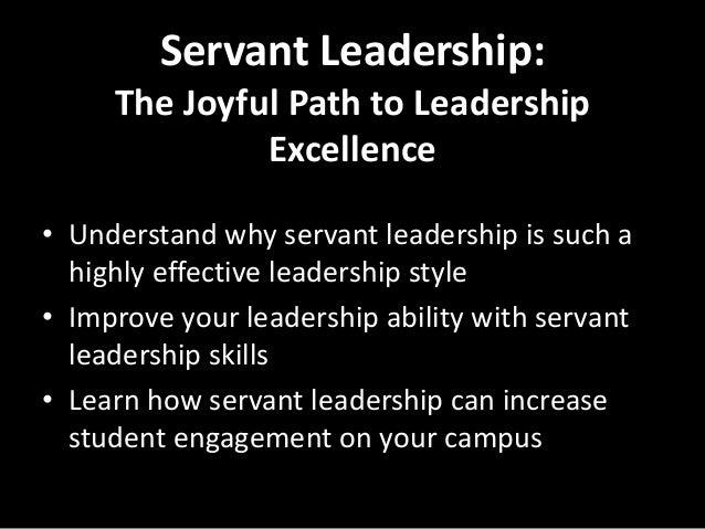 Servant Leadership:     The Joyful Path to Leadership              Excellence• Understand why servant leadership is such a...