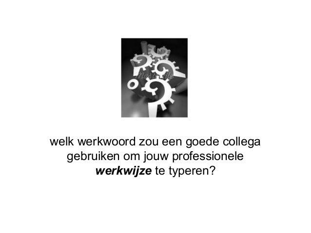welk werkwoord zou een goede collegagebruiken om jouw professionelewerkwijze te typeren?