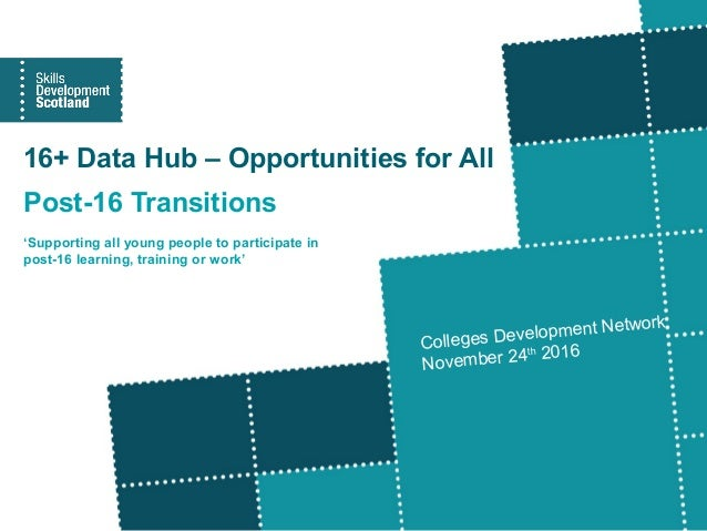 16+ Data Hub – Opportunities for All Post-16 Transitions 'Supporting all young people to participate in post-16 learning, ...