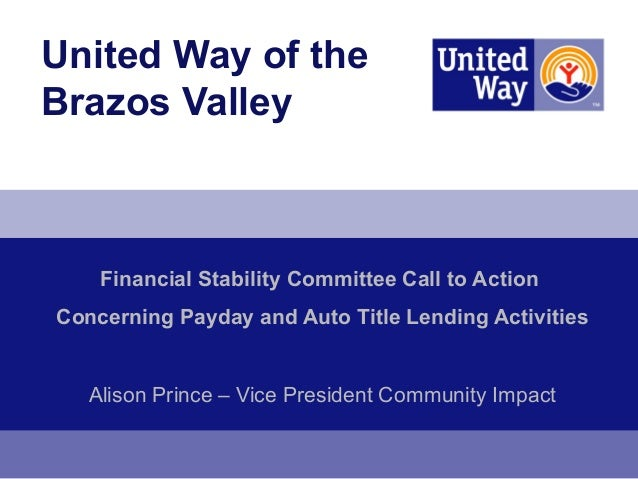 United Way of theBrazos Valley    Financial Stability Committee Call to ActionConcerning Payday and Auto Title Lending Act...
