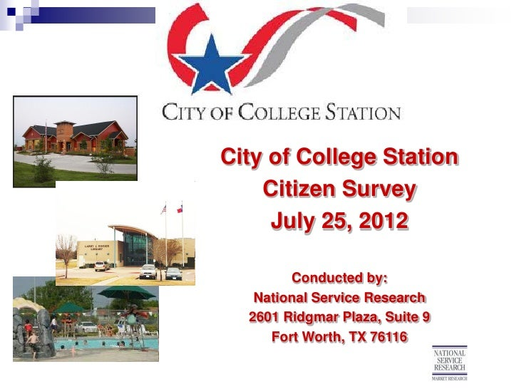 City of College Station    Citizen Survey     July 25, 2012        Conducted by:   National Service Research  2601 Ridgmar...