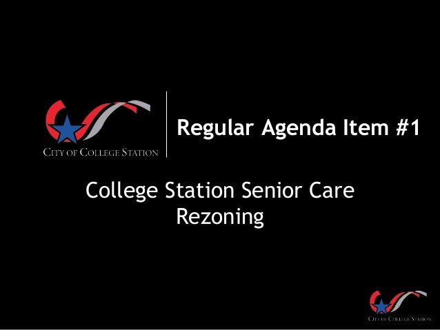 Regular Agenda Item #1 College Station Senior Care Rezoning