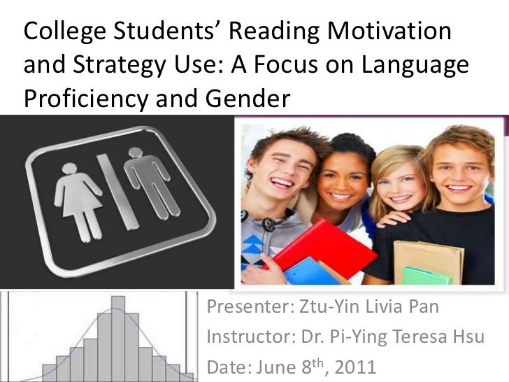 College Students' Reading Motivation and Strategy Use: A Focus on Language Proficiency and Gender<br />Presenter: Ztu-Yin ...