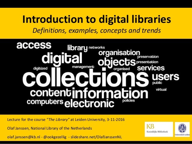 "Lecture for the course ""The Library"" at Leiden University, 3-11-2016 Olaf Janssen, National Library of the Netherlands ola..."