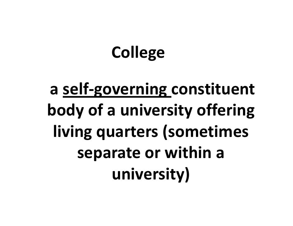Collegea self‐governing constituent body of a university offering  living quarters (sometimes      separate or within a   ...