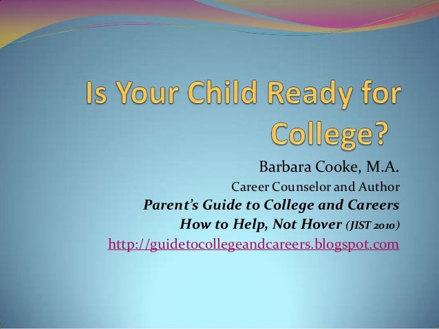 Barbara Cooke, M.A. Career Counselor and Author  Parent's Guide to College and Careers How to Help, Not Hover (JIST 2010) ...