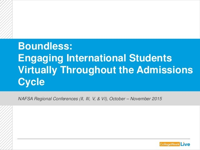 Boundless: Engaging International Students Virtually Throughout the Admissions Cycle NAFSA Regional Conferences (II, III, ...