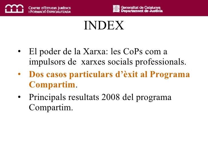 INDEX <ul><li>El poder de la Xarxa: les CoPs com a impulsors de  xarxes socials professionals . </li></ul><ul><li>Dos caso...