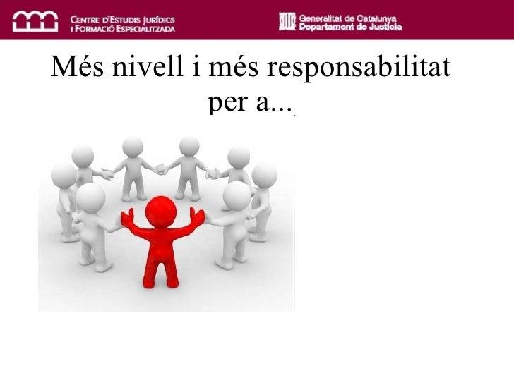 Més nivell i més responsabilitat per a...