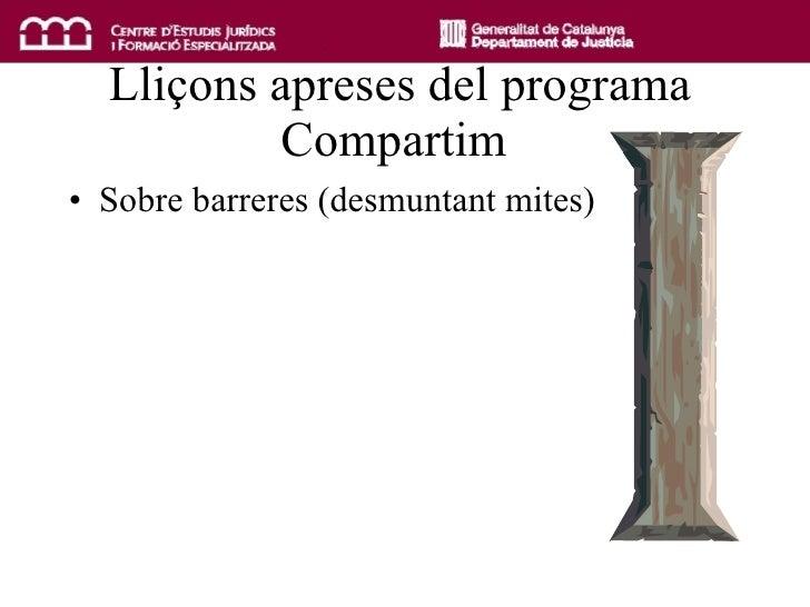 Lliçons apreses del programa Compartim <ul><li>Sobre barreres (desmuntant mites) </li></ul>