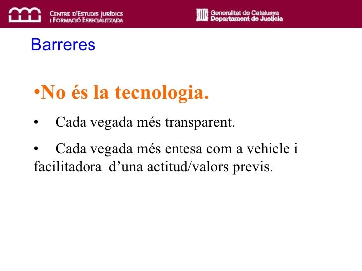 <ul><li>No és la tecnologia. </li></ul><ul><li>Cada vegada més transparent. </li></ul><ul><li>Cada vegada més entesa com a...