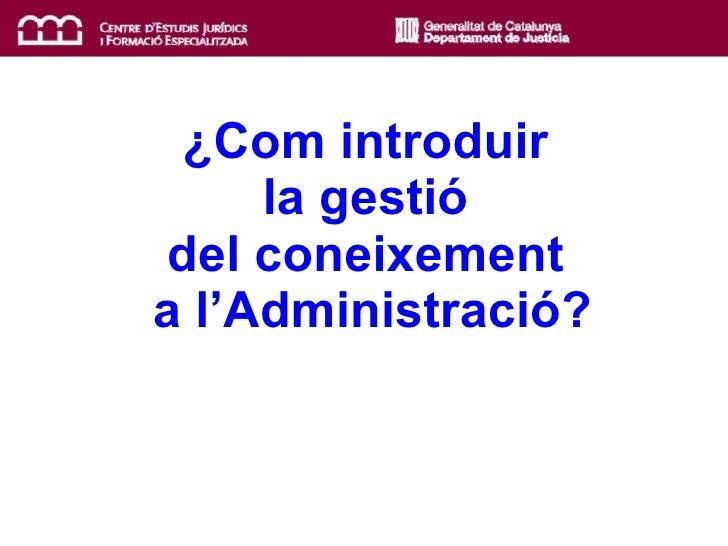 ¿Com introduir  la gestió  del coneixement  a l'Administració?