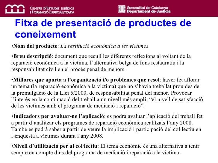 <ul><li>Nom del producte :  La restitució econòmica a les víctimes </li></ul><ul><li>Breu descripció : document que recull...