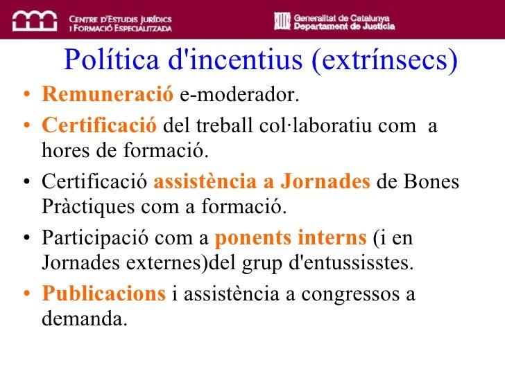 Política d'incentius (extrínsecs) <ul><li>Remuneració  e-moderador. </li></ul><ul><li>Certificació  del treball col·labora...