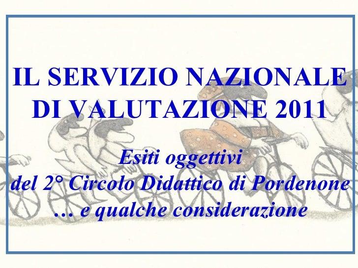 IL SERVIZIO NAZIONALE  DI VALUTAZIONE 2011            Esiti oggettividel 2° Circolo Didattico di Pordenone     … e qualche...
