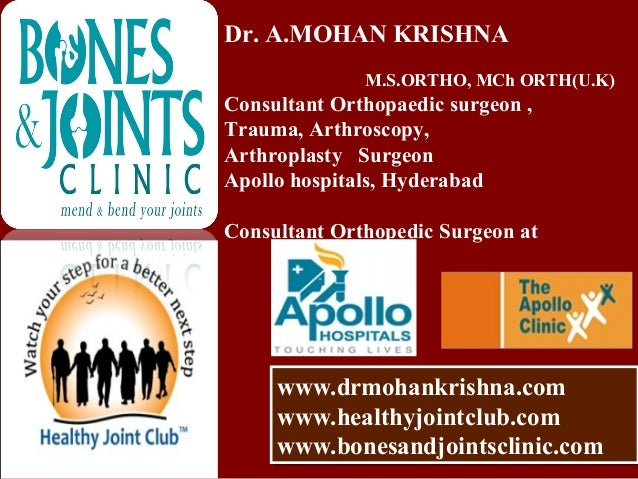 Dr.A.MOHAN KRISHNA M.S.Ortho., MCh Ortho(U.K)., Consultant Orthopaedic Surgeon, Apollo Hospitals, Hyderabad. Appointments:...