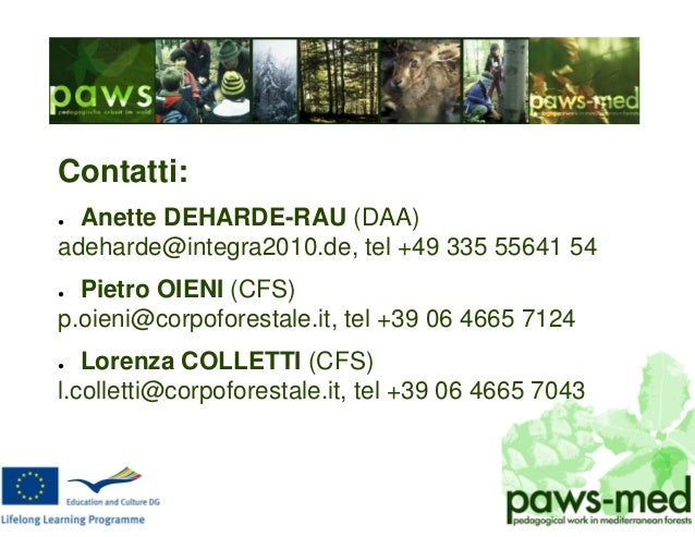 Contatti: Anette DEHARDE-RAU (DAA) adeharde@integra2010.de, tel +49 335 55641 54 Pietro OIENI (CFS) p.oieni@corpoforestale...