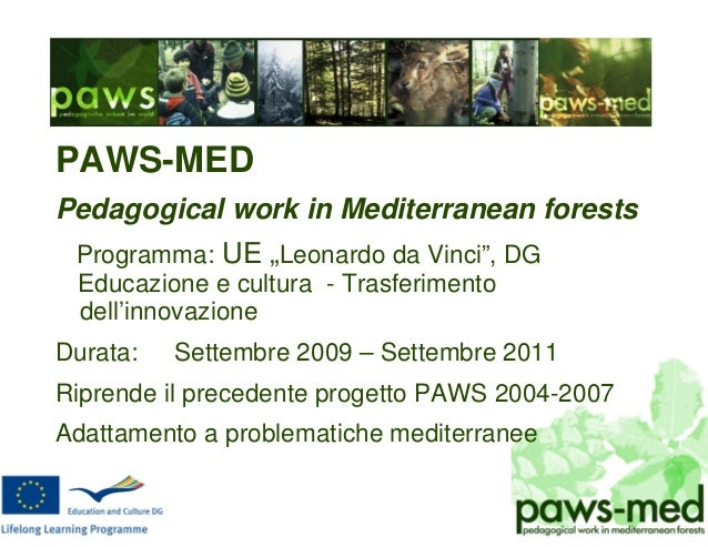 "PAWS-MED Pedagogical work in Mediterranean forests Programma: UE ""Leonardo da Vinci"", DG Educazione e cultura - Trasferime..."