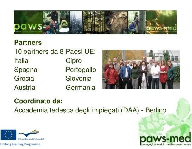 Partners 10 partners da 8 Paesi UE: Italia Cipro Spagna Portogallo Grecia Slovenia Austria Germania Coordinato da: Accadem...