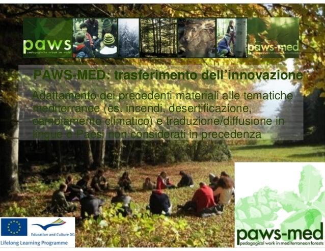PAWS-MED: trasferimento dell'innovazione Adattamento dei precedenti materiali alle tematiche mediterranee (es. incendi, de...