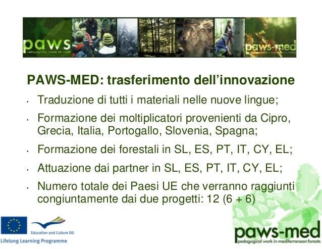 PAWS-MED: trasferimento dell'innovazione • Traduzione di tutti i materiali nelle nuove lingue; • Formazione dei moltiplica...