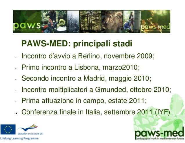 PAWS-MED: principali stadi • Incontro d'avvio a Berlino, novembre 2009; • Primo incontro a Lisbona, marzo2010; • Secondo i...