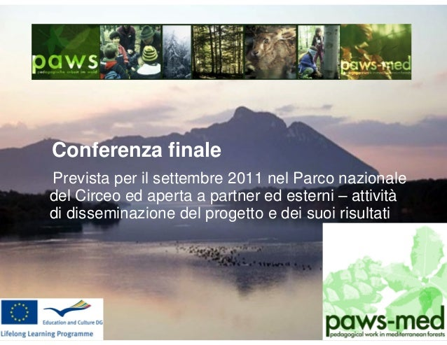 Conferenza finale Prevista per il settembre 2011 nel Parco nazionale del Circeo ed aperta a partner ed esterni – attività ...