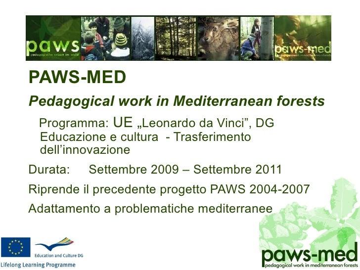 "<ul><li>PAWS-MED </li></ul><ul><li>Pedagogical work in Mediterranean forests </li></ul><ul><li>Programma:   UE "" Leonardo ..."