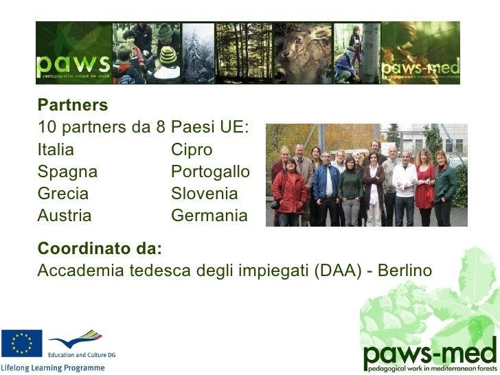 <ul><li>Partners </li></ul><ul><li>10 partners da 8 Paesi UE: </li></ul><ul><li>Italia Cipro </li></ul><ul><li>Spagna Port...