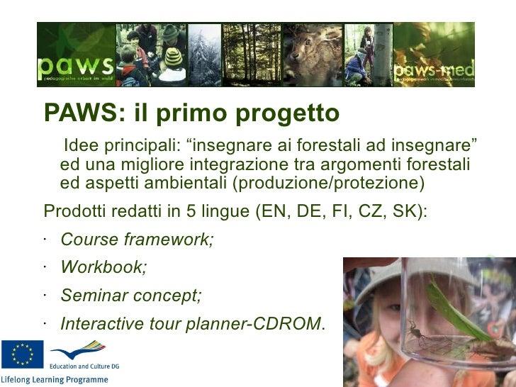 """<ul><li>PAWS: il primo progetto </li></ul><ul><li>Idee principali: """"insegnare ai forestali ad insegnare"""" ed una migliore i..."""
