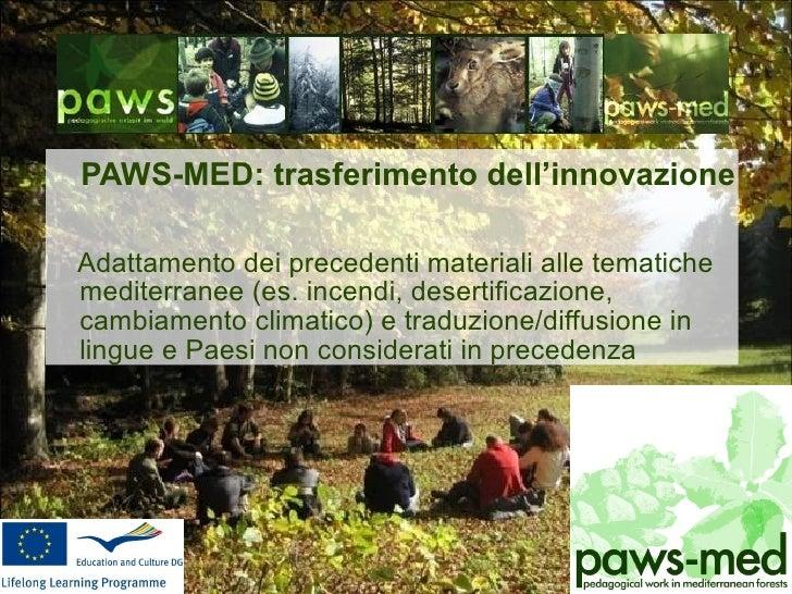 <ul><li>PAWS-MED: trasferimento dell'innovazione   </li></ul><ul><li>Adattamento dei precedenti materiali alle tematiche  ...