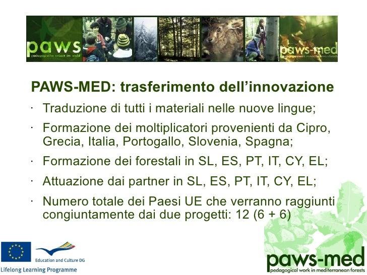<ul><li>PAWS-MED: trasferimento dell'innovazione </li></ul><ul><li>Traduzione di tutti i materiali nelle nuove lingue; </l...