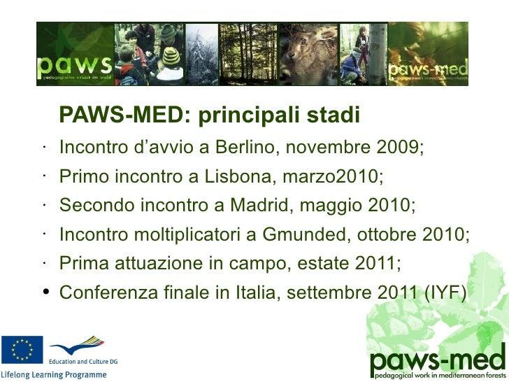<ul><li>PAWS-MED: principali stadi </li></ul><ul><li>Incontro d'avvio a Berlino, novembre 2009; </li></ul><ul><li>Primo in...
