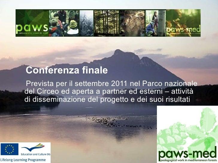 <ul><li>Conferenza finale </li></ul><ul><li>Prevista per il settembre 2011 nel Parco nazionale del Circeo ed aperta a part...