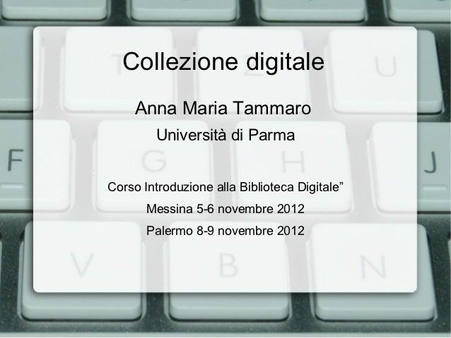 """Collezione digitale     Anna Maria Tammaro         Università di ParmaCorso Introduzione alla Biblioteca Digitale""""       M..."""