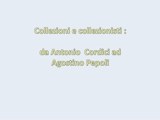 Antonio Cordici      (1586- 1666)  UMANISTA – ERUDITOSTUDIOSO - ARCHEOLOGO           E         PRIMO   DEI COLLEZIONISTI  ...