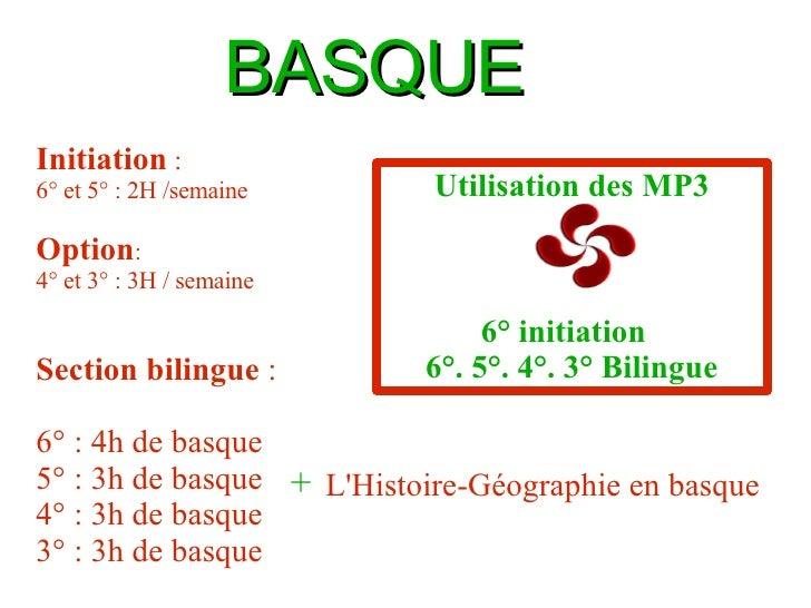 BASQUE Initiation  : 6° et 5° : 2H /semaine Option : 4° et 3° : 3H / semaine Section bilingue  : 6° : 4h de basque 5° : 3h...