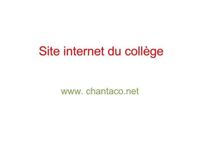 Site internet du collège www. chantaco.net