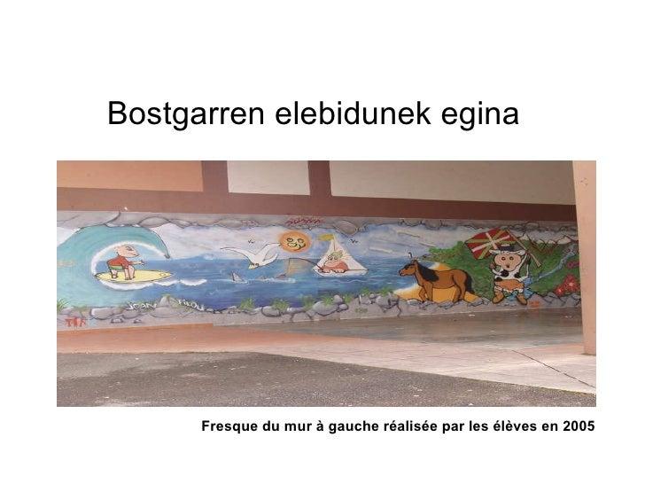 Bostgarren elebidunek egina Fresque du mur à gauche réalisée par les élèves en 2005