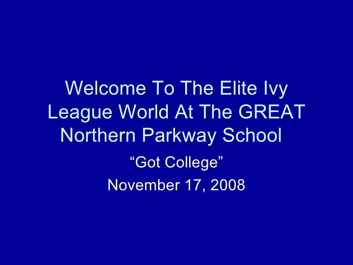 """Welcome To The Elite Ivy League World At The GREAT Northern Parkway School  """"Got College"""" November 17, 2008"""