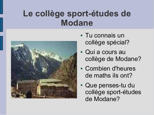 Le collège sport-études de Modane ● Tu connais un collège spécial? ● Qui a cours au collège de Modane? ● Combien d'heures ...