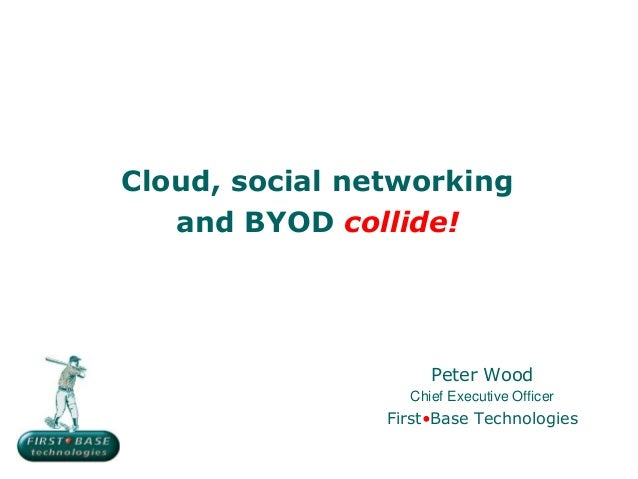 Cloud, social networking   and BYOD collide!                     Peter Wood                  Chief Executive Officer      ...
