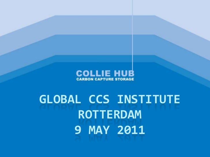 Global CCS instituterotterdam9 may 2011<br />