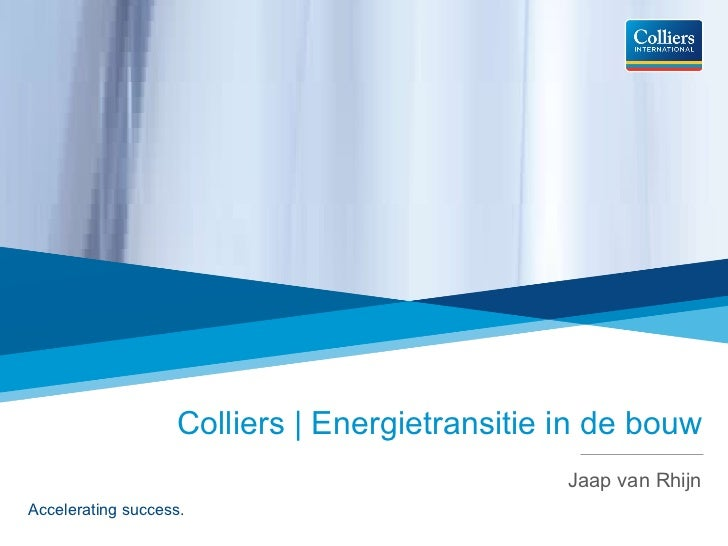 Colliers | Energietransitie in de bouw Jaap van Rhijn Accelerating success.