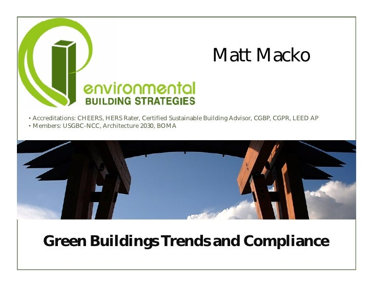 Matt Macko   • Accreditations: CHEERS, HERS Rater, Certified Sustainable Building Advisor, CGBP, CGPR, LEED AP • Members: ...