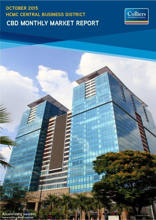 Accelerating success www.colliers.com/vietnam OCTOBER 2015 HCMC CENTRAL BUSINESS DISTRICT CBD MONTHLY MARKET REPORT * Vinc...