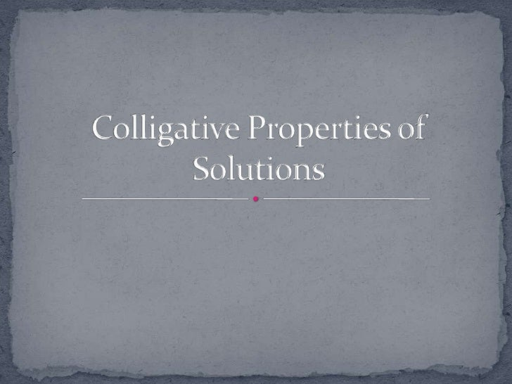 Colligative Properties of Solutions<br />