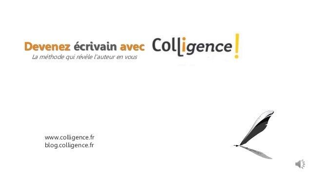 Devenez écrivain avec  La méthode qui révèle l'auteur en vous  www.colligence.fr  blog.colligence.fr
