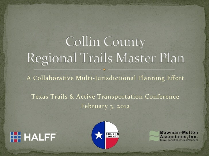 A	  Collaborative	  Multi-­‐Jurisdictional	  Planning	  Effort	                                       	   Texas	  Trails	  ...