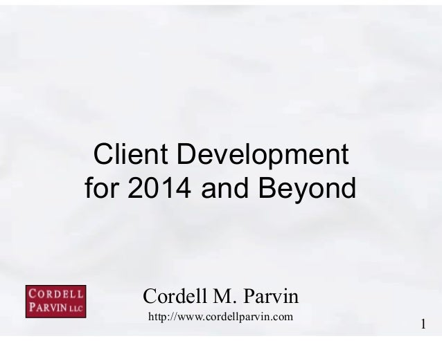 Client Development for 2014 and Beyond  Cordell M. Parvin http://www.cordellparvin.com  !1